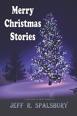 Merry Christmas Stories by Jeff R. Spalsbury