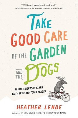 Take Good Care of the Garden and the Dogs by Heather Lende