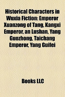 Historical Characters in Wuxia Fiction by Books LLC