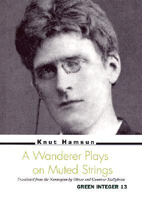 A Wanderer Plays on Muted Strings by Knut Hamsun