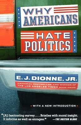 Why Americans Hate Politics by E.J. Dionne Jr.