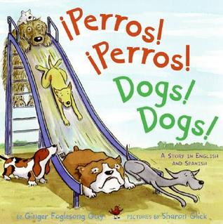 Perros! Perros!/Dogs! Dogs! by Ginger Foglesong Gibson