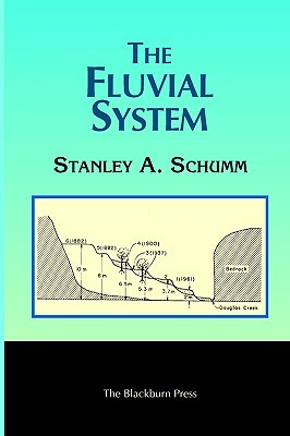 The Fluvial System by Stanley A. Schumm