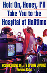 Hold On, Honey, I'll Take You to the Hospital at Halftime: Confessions of a TV Sports Junkie