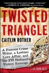 Twisted Triangle: A Famous Crime Writer, a Lesbian Love Affair, and the FBI Husband's Violent Revenge