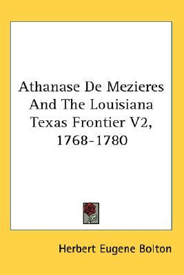 Athanase de Mezieres and the Louisiana Texas Frontier V2, 1768-1780