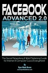 Facebook Advanced 2.0: The Social Networking & Web Marketing Guide for Internet & Computer Guru's Everywhere!