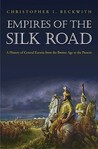 Empires of the Silk Road by Christopher I. Beckwith