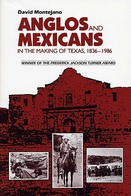 Anglos and Mexicans in the Making of Texas, 1836-1986 by David Montejano
