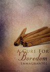 A Cure For Boredom
