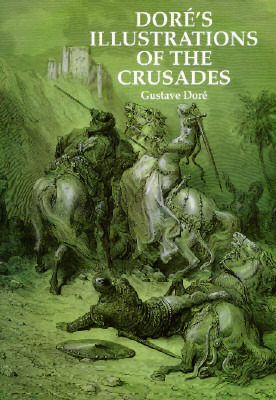 Doré's Illustrations of the Crusades by Gustave Doré