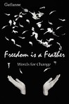 Freedom Is a Feather: Words for Change