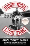 Ridin' High, Livin' Free: Hell-Raising Motorcycle Stories