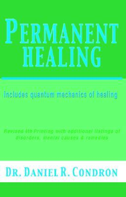 Permanent Healing by Daniel R. Condron