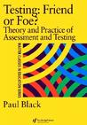 Testing: Friend or Foe?: Theory and Practice of Assessment and Testing