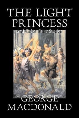 The Light Princess and Other Fairy Stories by George MacDonald