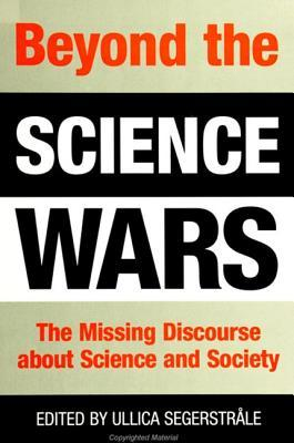 Beyond Science Wars: The Missing Discourse about Science and Society