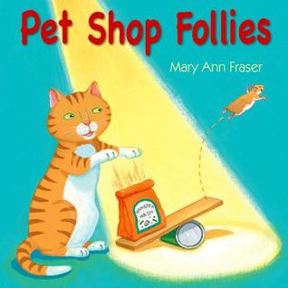 Pet Shop Follies by Mary Ann Fraser
