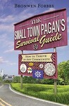 The Small-Town Pagan's Survival Guide: How to Thrive in Any Community