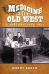 Medicine in the Old West: A History, 1850-1900