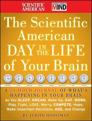 The Scientific American Day in the Life of Your Brain by Judith Horstman