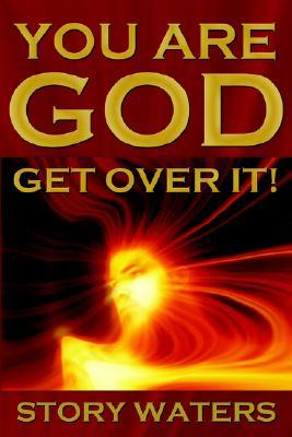 You Are God. Get Over It!