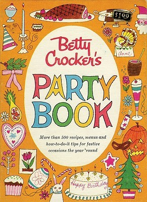 Betty Crocker Party Cookbook, Facsimile Edition by Betty Crocker
