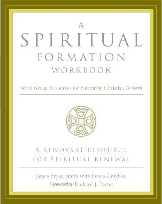 A Spiritual Formation Workbook  - Revised edition by James Bryan Smith
