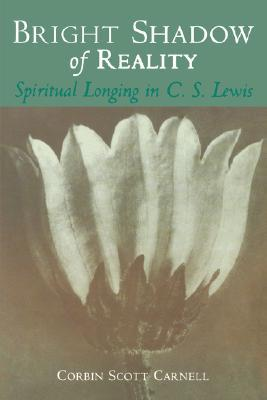 Bright Shadow of Reality: Spiritual Longing in C. S. Lewis