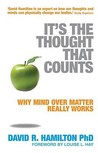 It's the Thought That Counts: Why Mind Over Matter Really Works. David Hamilton
