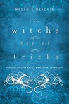 The Witch's Bag of Tricks: Personalize Your Magick & Kickstart Your Craft