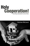 Holy Cooperation!: Building Graceful Economies