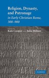 Religion, Dynasty, and Patronage in Early Christian Rome, 300-900