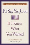 I'd Say Yes, God If I Knew What You Wanted