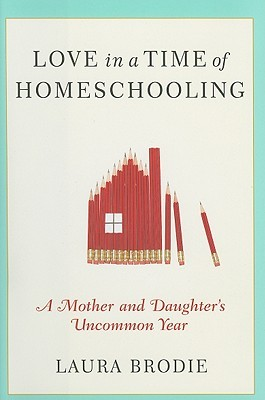 Love in a Time of Homeschooling by Laura Brodie