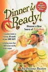 Dinner Is Ready!: A Complete Guide to Freezing 30 Meals in Just One Day!