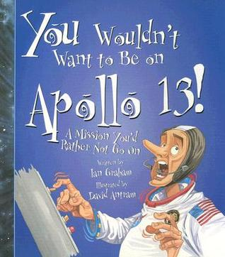 You Wouldn't Want to Be on Apollo 13!: A Mission You'd Rather Not Go on