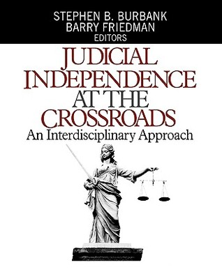 Judicial Independence at the Crossroads by Stephen B. Burbank