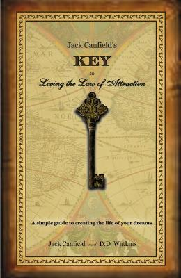 Jack Canfield's Key to Living the Law of Attraction by Jack Canfield