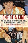 One of a Kind: The Rise and Fall of Stuey, 'The Kid', Ungar, The World's Greatest Poker Player