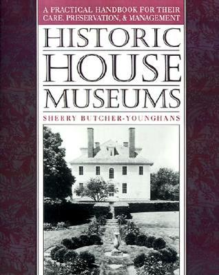 Historic House Museums: A Practical Handbook for Their Care, Preservation, and Management