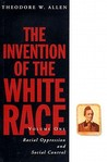The Invention of the White Race: Racial Oppression and Social Control (Volume 1) (Haymarket Series)