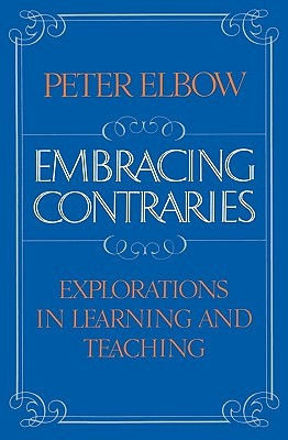 Embracing Contraries by Peter Elbow