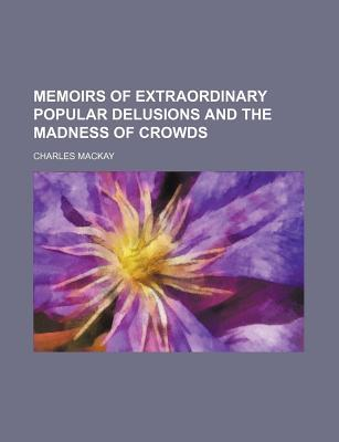 Extraordinary Popular Delusions and the Madness of Crowds, Vo... by Charles Mackay