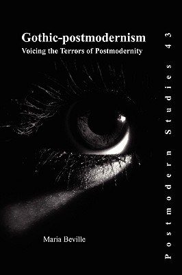 Gothic-Postmodernism: Voicing the Terrors of Postmodernity