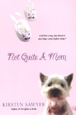Not Quite A Mom by Kirsten Sawyer