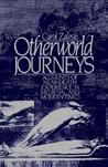 Otherworld Journeys: Accounts of Near-death Experience in Medieval & Modern Times