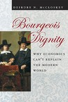 Bourgeois Dignity: Why Economics Can't Explain the Modern World