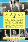 Masks Outrageous and Austere: Culture, Psyche, and Persona in Modern Women Poets