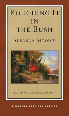 Roughing It in the Bush by Susanna Moodie